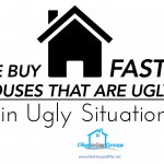We Buy Houses that are in Ugly Situations