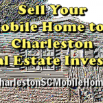 Sell Your Mobile Home to a Charleston Real Estate Investor