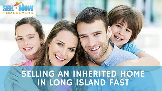 selling an inherited home in long island fast