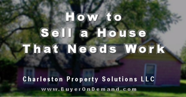 How to Sell a House That Needs Work in Charleston