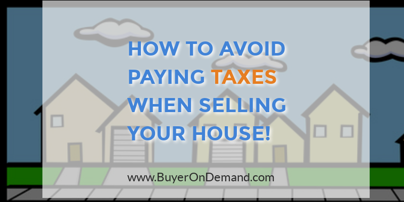 Avoid Paying Taxes When Selling Your House