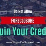 Do Not Allow Foreclosure to Ruin Your Credit